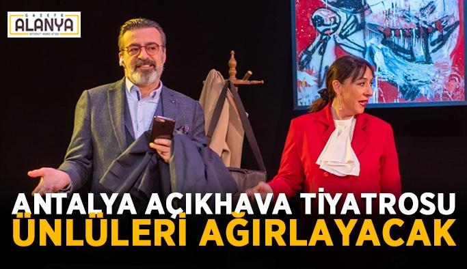 Antalya Açıkhava Tiyatrosu ünlüleri ağırlayacak