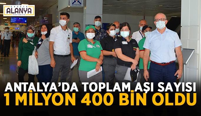 Antalya'da toplam aşı sayısı 1 milyon 400 bin oldu