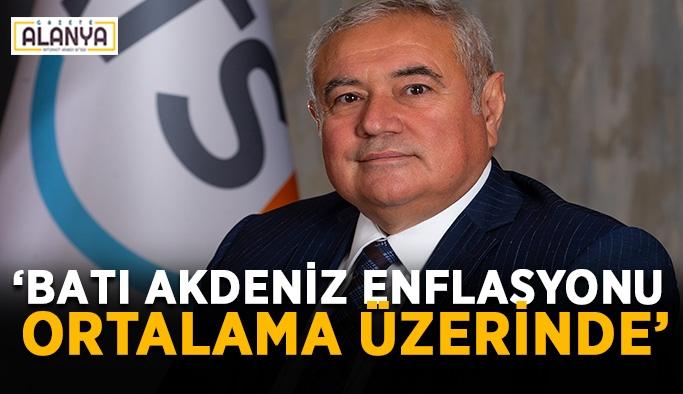 """ATSO Başkanı Çetin: """"Batı Akdeniz enflasyonu ortalama üzerinde"""""""