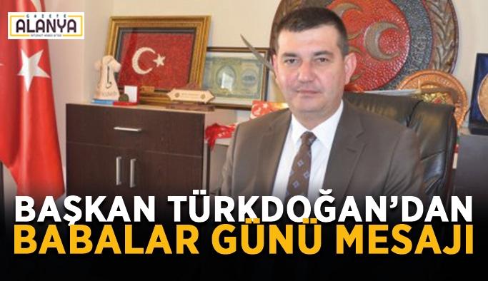 Başkan Türkdoğan'dan Babalar Günü kutlaması
