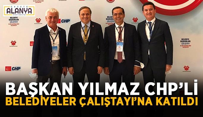 Başkan Yılmaz CHP'li Belediyeler Çalıştayı'na Katıldı