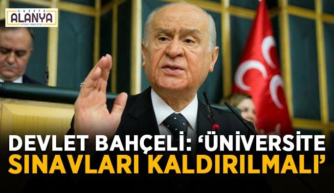 """Devlet Bahçeli: """"Artık üniversite sınavları kaldırılmalı"""""""