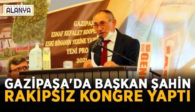 Gazipaşa'da Başkan Şahin rakipsiz kongre yaptı