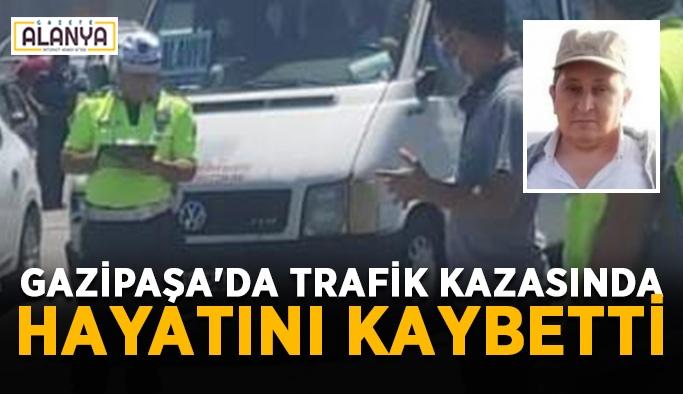 Gazipaşa'da trafik kazasında hayatını kaybetti