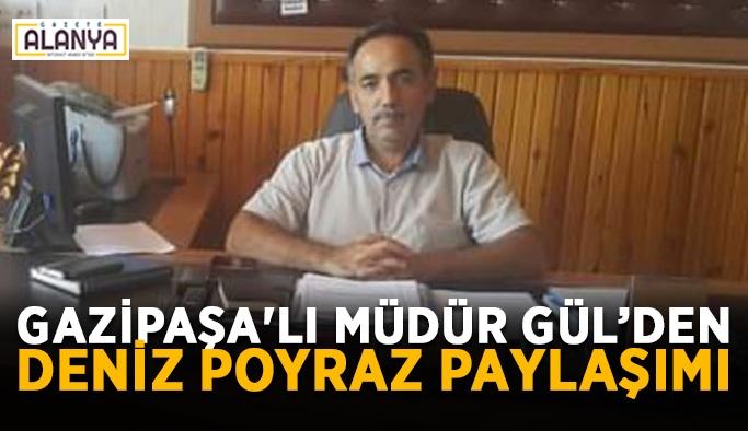 Gazipaşa'lı Müdür Gül'den Deniz Poyraz paylaşımı