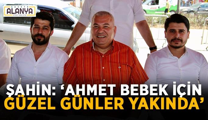 """Şahin: """"Ahmet bebek için güzel günler yakında"""""""