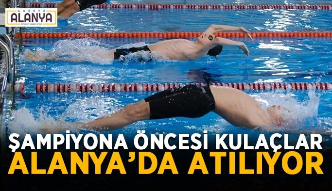 Şampiyona öncesi kulaçlar Alanya'da atılıyor