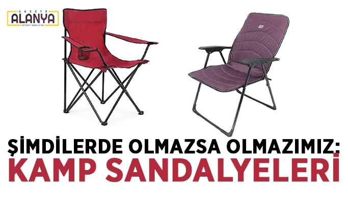 Şimdilerde olmazsa olmazımız: Kamp Sandalyeleri