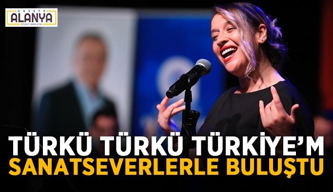 Türkü Türkü Türkiye'm sanatseverlerle buluştu