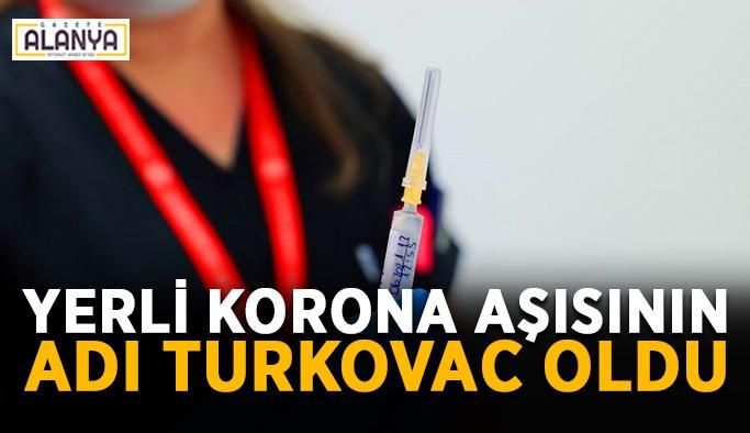 Yerli korona aşısının adı TURKOVAC oldu