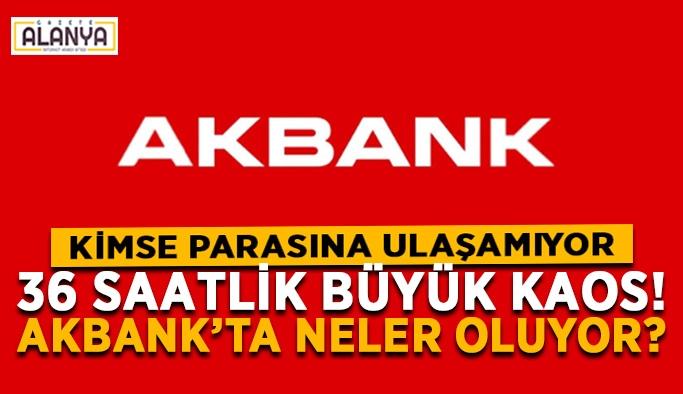 36 saattir büyük kaos var! Akbank'ta neler oluyor?
