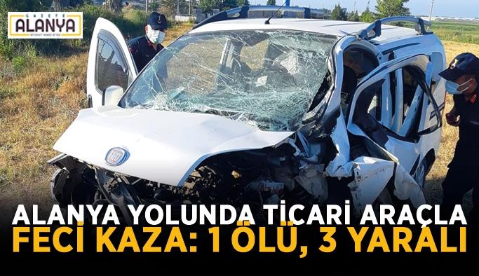 Alanya yolunda ticari araçla feci kaza: 1 ölü, 3 yaralı