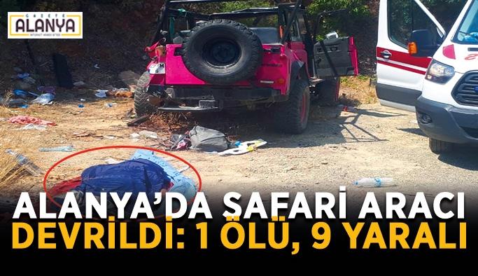 Alanya'da safari aracı devrildi: 1 ölü, 9 yaralı