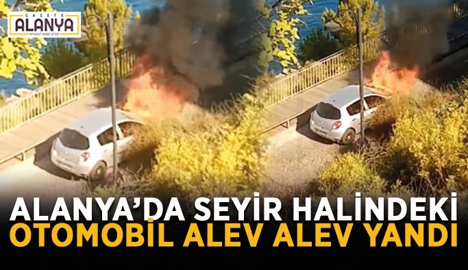 Alanya'da seyir halindeki otomobil alev alev yandı