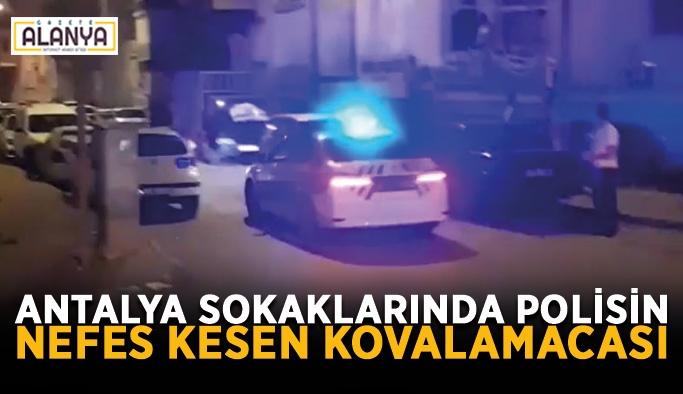 Antalya sokaklarında polisin nefes kesen kovalamacası
