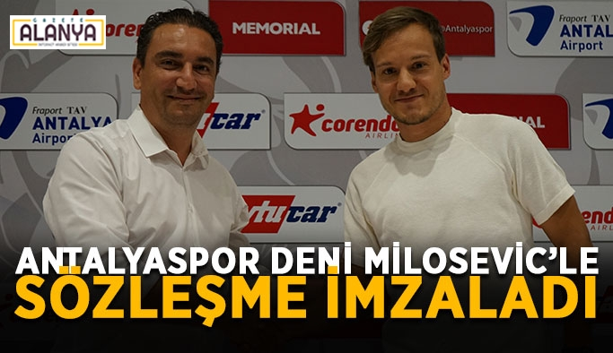 Antalyaspor Deni Milosevic'le sözleşme imzaladı