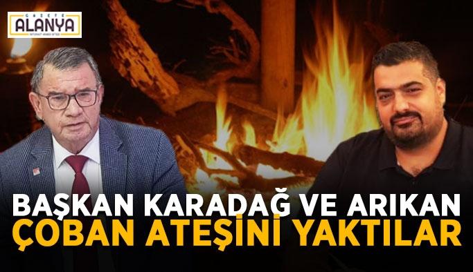 Başkan Karadağ ve Arıkan çoban ateşini yaktılar