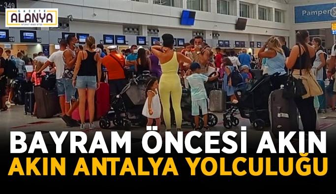 Bayram öncesi akın akın Antalya yolculuğu