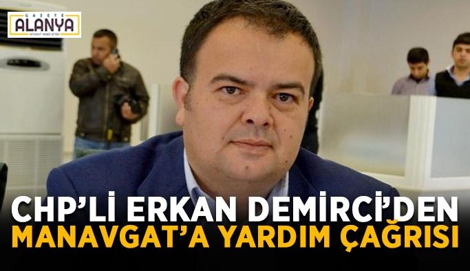 CHP'li Erkan Demirci'den Manavgat'a yardım çağrısı