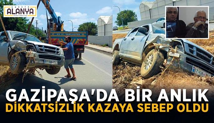 Gazipaşa'da bir anlık dikkatsizlik kazaya sebep oldu