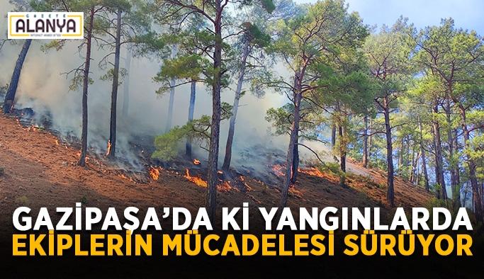 Gazipaşa'da ki yangınlarda ekiplerin mücadelesi sürüyor