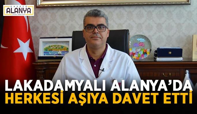 Lakadamyalı Alanya'da herkesi aşıya davet etti