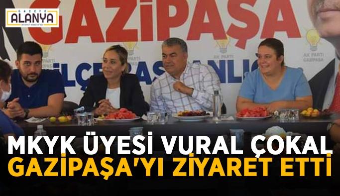 MKYK Üyesi Vural Çokal Gazipaşa'yı ziyaret etti