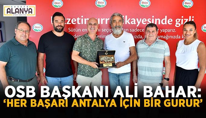 """OSB Başkanı Bahar: """"Her başarı Antalya için bir gurur"""""""