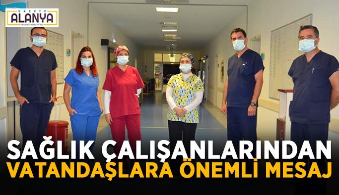 Sağlık çalışanlarından vatandaşlara önemli mesaj