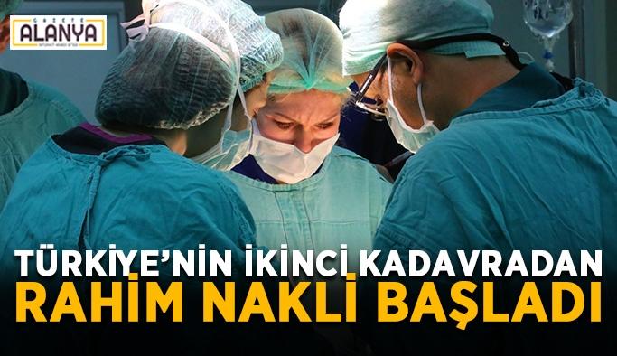 Türkiye'nin ikinci kadavradan rahim nakli başladı