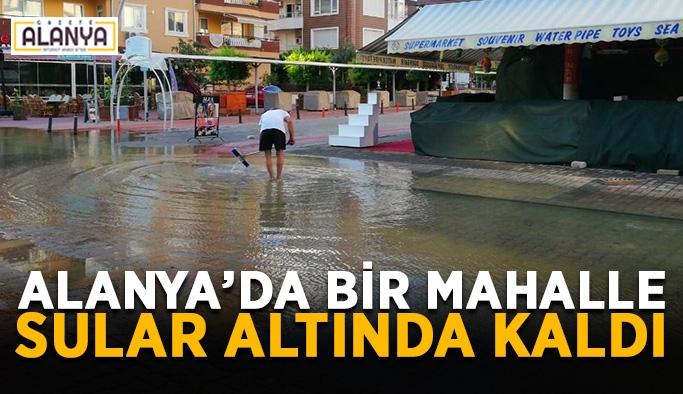Alanya'da bir mahalle sular altında kaldı