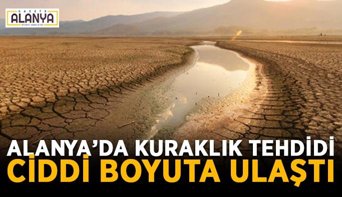Alanya'da kuraklık tehdidi ciddi boyuta ulaştı