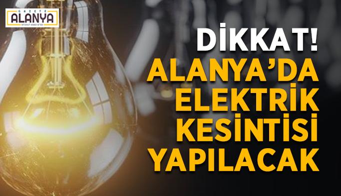Alanya'da yapılacak elektrik kesintilerine dikkat