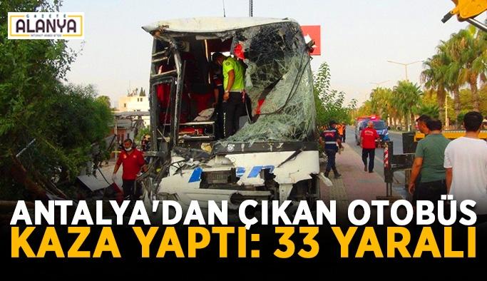 Antalya'dan çıkan yolcu otobüsü kaza yaptı: 33 yaralı