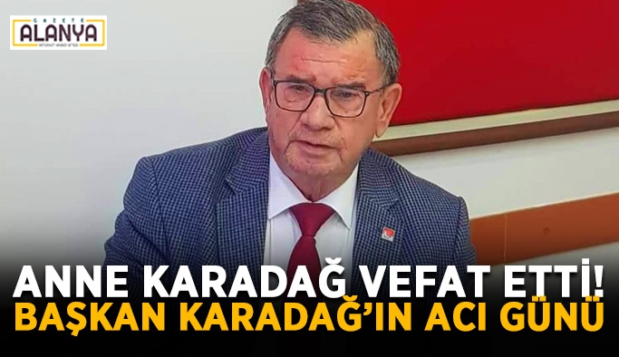 Başkan Karadağ'ın acı günü