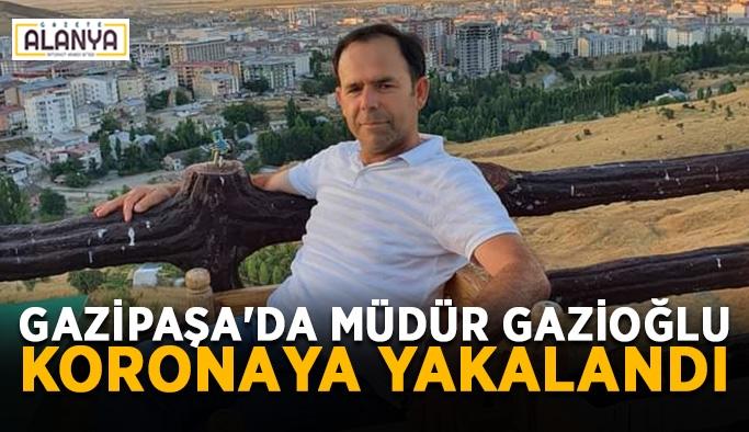 Gazipaşa'da Müdür Gazioğlu koronaya yakalandı