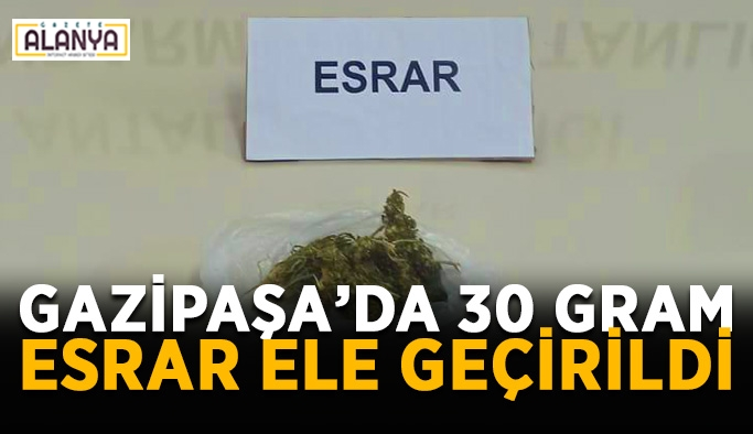 Gazipaşa'da 30 gram esrar ele geçirildi