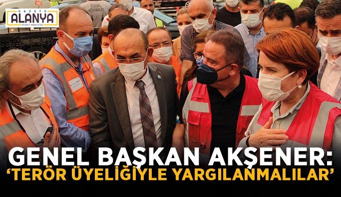 """Genel Başkan Akşener: """"Terör üyeliği ile yargılanmalılar"""""""