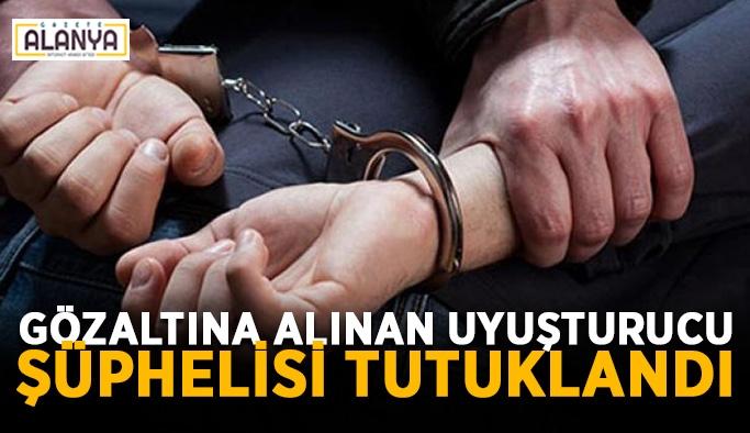 Gözaltına alınan uyuşturucu şüphelisi tutuklandı