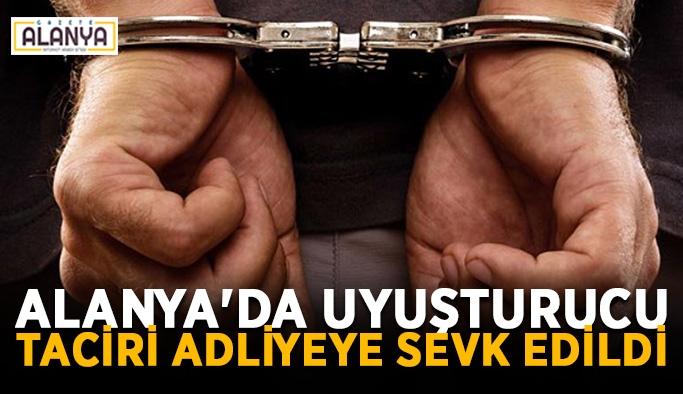 Alanya'da uyuşturucu taciri adliyeye sevk edildi