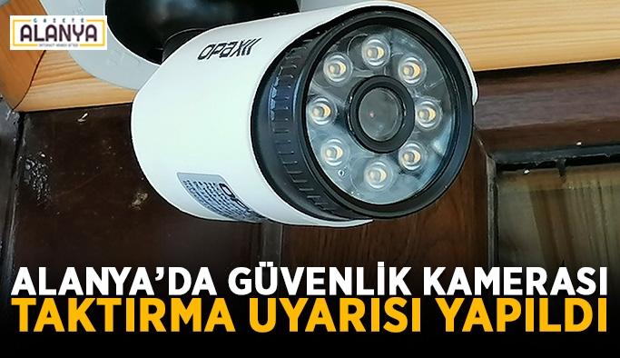 Alanya'da güvenlik kamerası taktırma uyarısı yapıldı