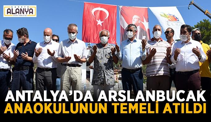 Antalya'da Arslanbucak anaokulunun temeli atıldı