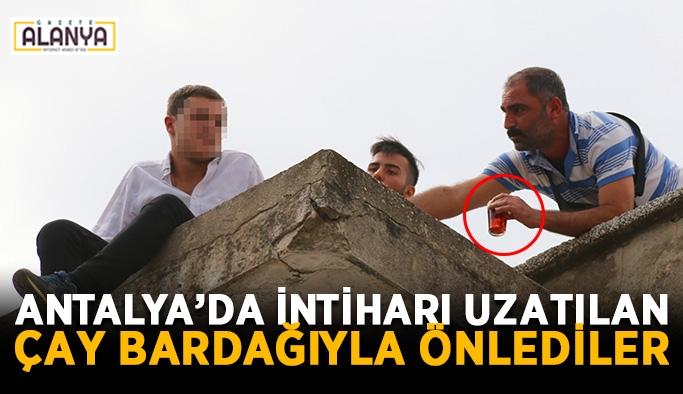 Antalya'da intiharı uzatılan çay bardağıyla önlediler