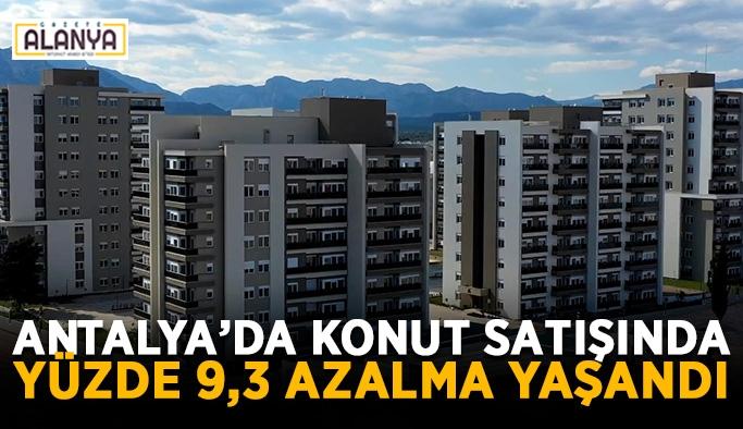 Antalya'da konut satışında yüzde 9,3 azalma