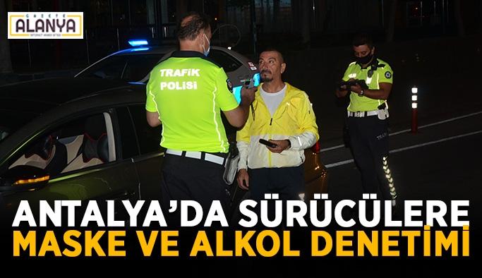 Antalya'da sürücülere maske ve alkol denetimi