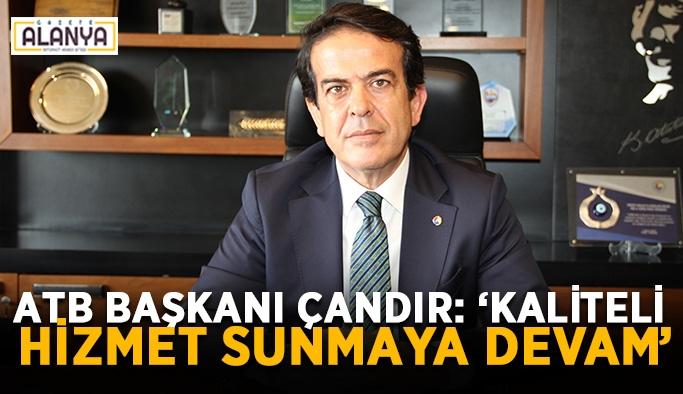 """ATB Başkanı Çandır: """"Kaliteli hizmet sunmaya devam"""""""