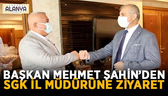Başkan Mehmet Şahin'den SGK il müdürüne ziyaret