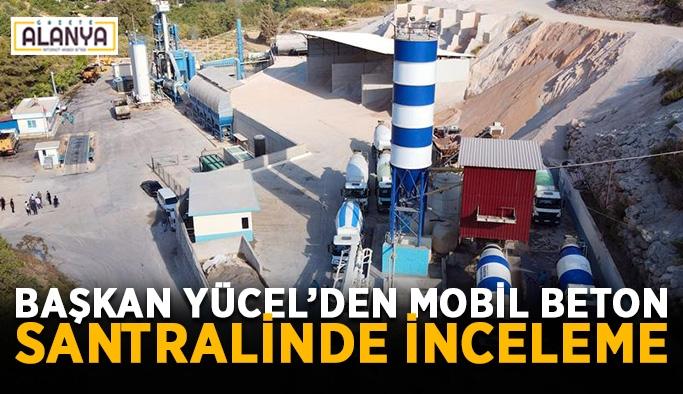Başkan Yücel'den mobil beton santralinde inceleme