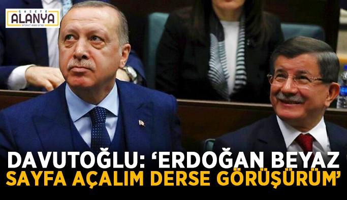 """Davutoğlu: """"Erdoğan beyaz sayfa açalım derse görüşürüm"""""""