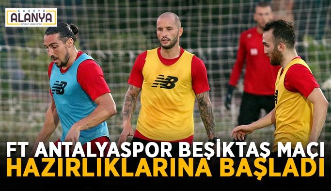 FT Antalyaspor Beşiktaş maçı hazırlıklarına başladı